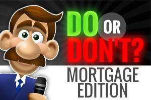 Do or Don't Mortgage Edition